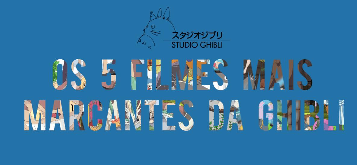 Os 5 filmes mais marcantes da Ghibli